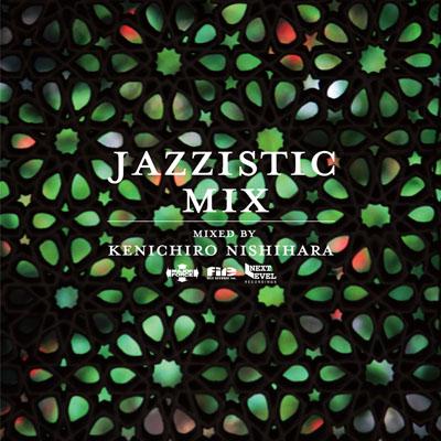 "Kenichiro Nishihara ""Jazzistic Mix"""