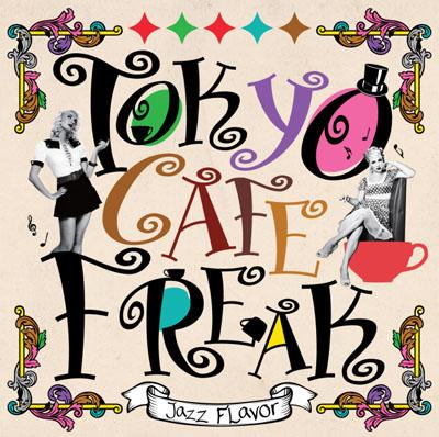 TOKYO CAFÉ FREAK -Jazz Flavor-